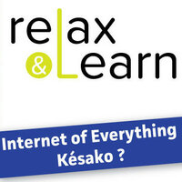 Relax and Learn : Internet of Everything, késako ?